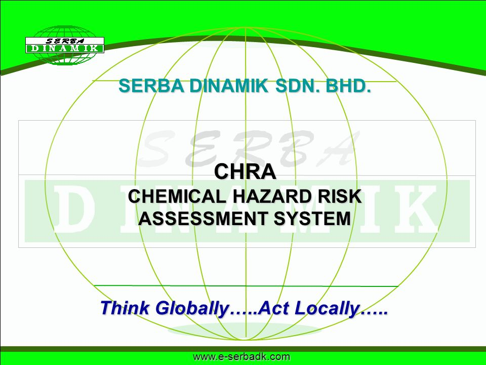 CHEMICAL HAZARD RISK ASSESSMENT SYSTEM Think Globally…..Act Locally…..