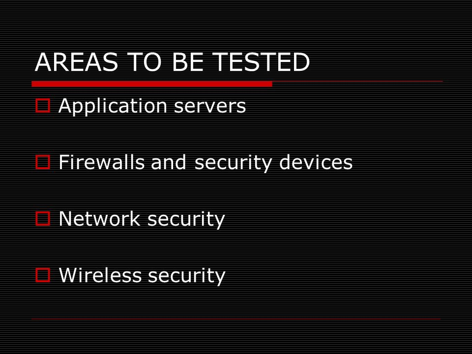 AREAS TO BE TESTED Application servers Firewalls and security devices