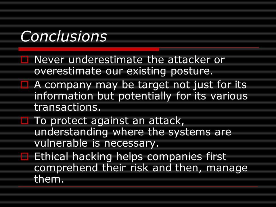 Conclusions Never underestimate the attacker or overestimate our existing posture.