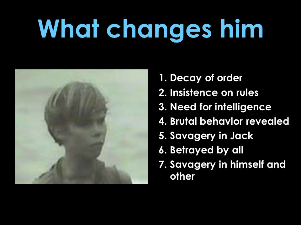 What changes him 1. Decay of order 2. Insistence on rules