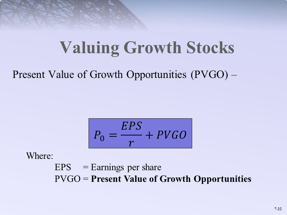 Valuing Growth Stocks Present Value of Growth Opportunities (PVGO) –
