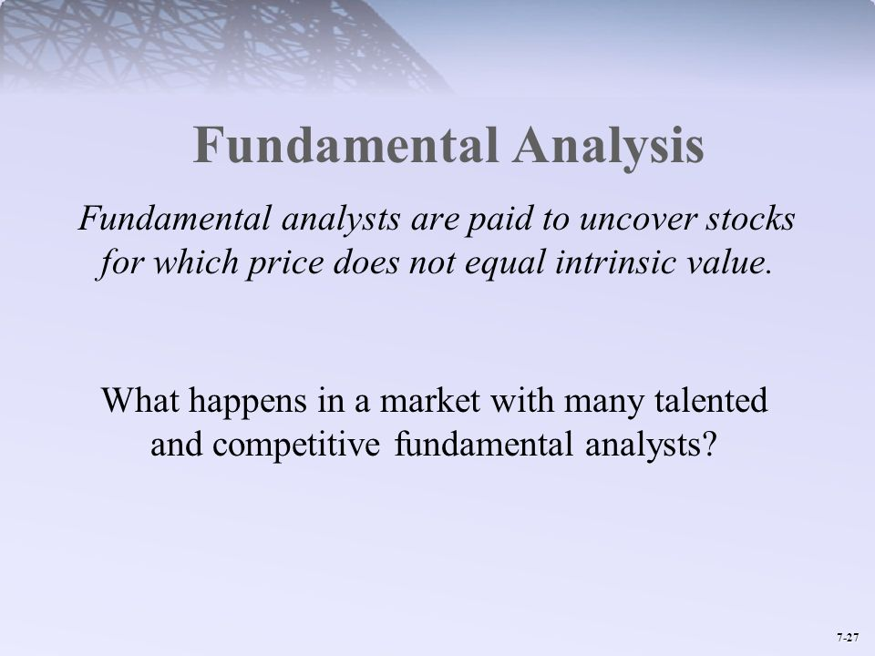 Fundamental Analysis Fundamental analysts are paid to uncover stocks for which price does not equal intrinsic value.
