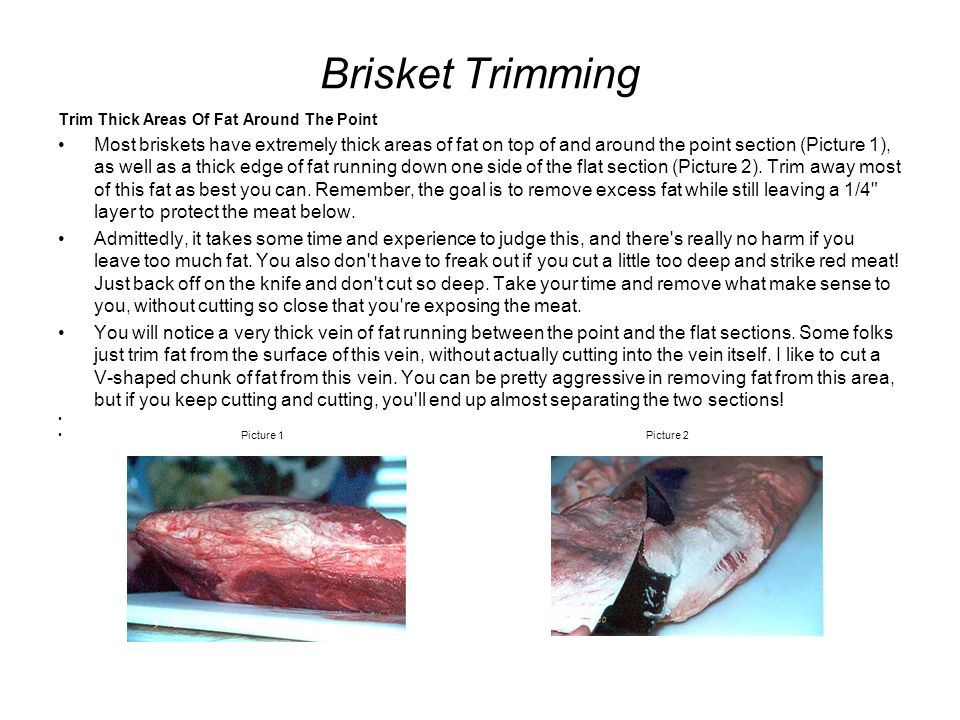 Brisket Trimming Trim Thick Areas Of Fat Around The Point.