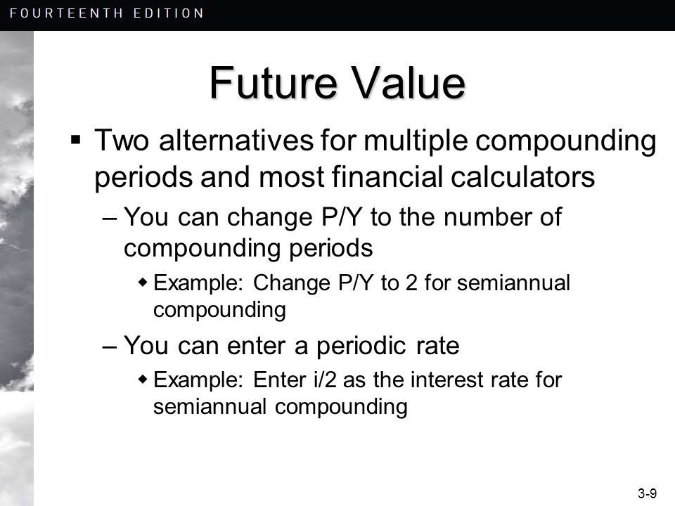 Future Value Two alternatives for multiple compounding periods and most financial calculators.
