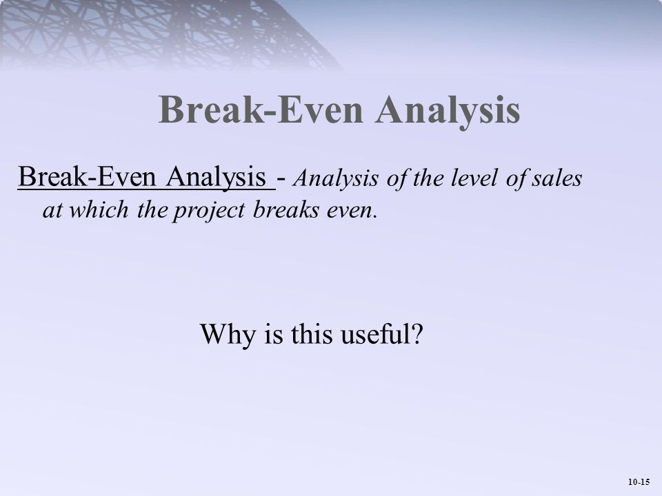 Break-Even Analysis Break-Even Analysis - Analysis of the level of sales at which the project breaks even.