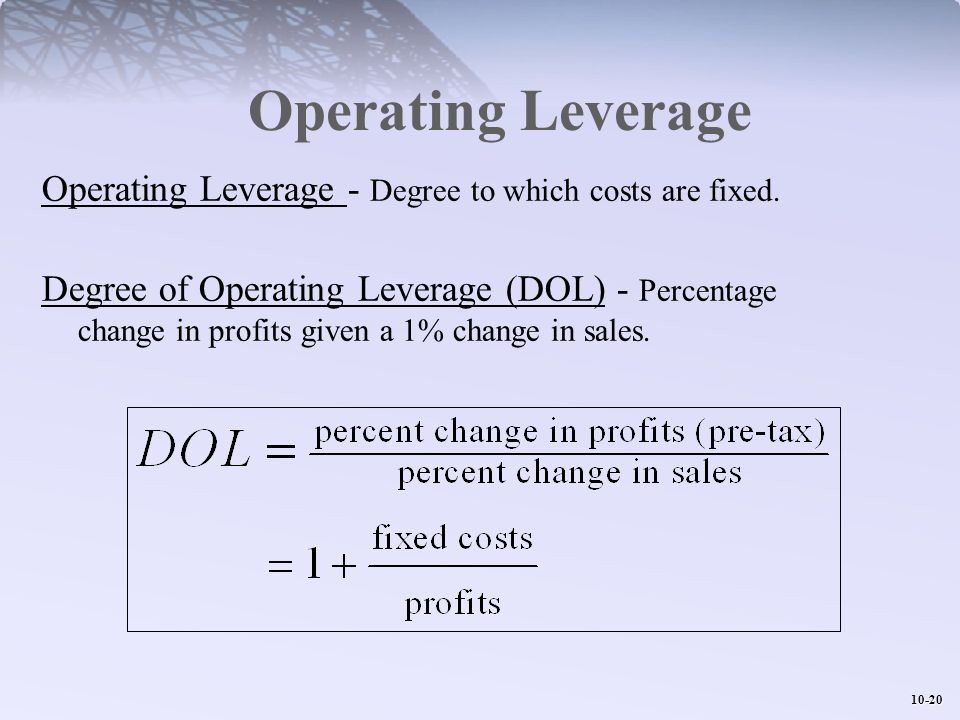 Operating Leverage Operating Leverage - Degree to which costs are fixed.
