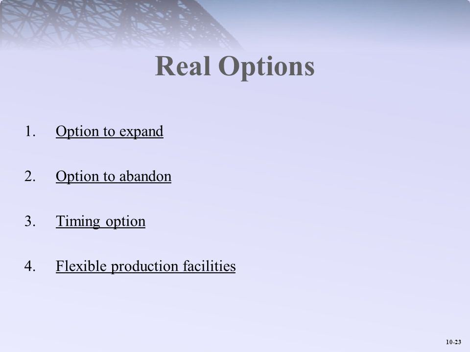Real Options Option to expand Option to abandon Timing option