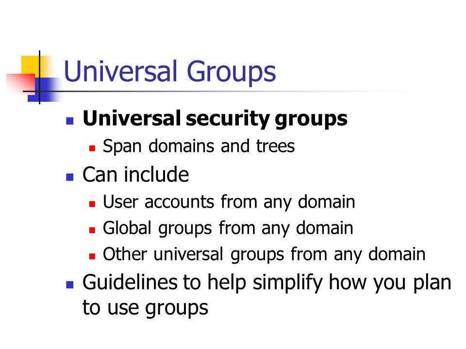 Universal Groups Universal security groups Can include