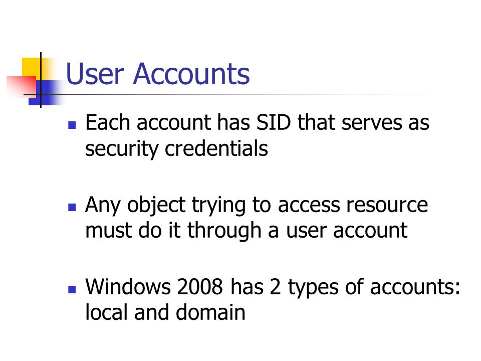 User Accounts Each account has SID that serves as security credentials