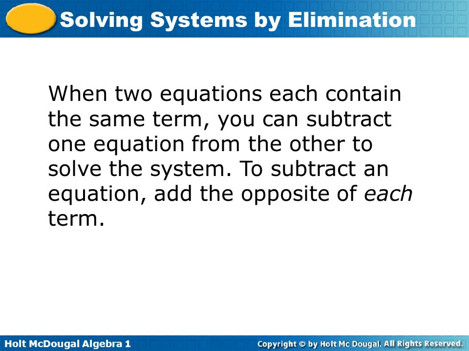 When two equations each contain the same term, you can subtract one equation from the other to solve the system.