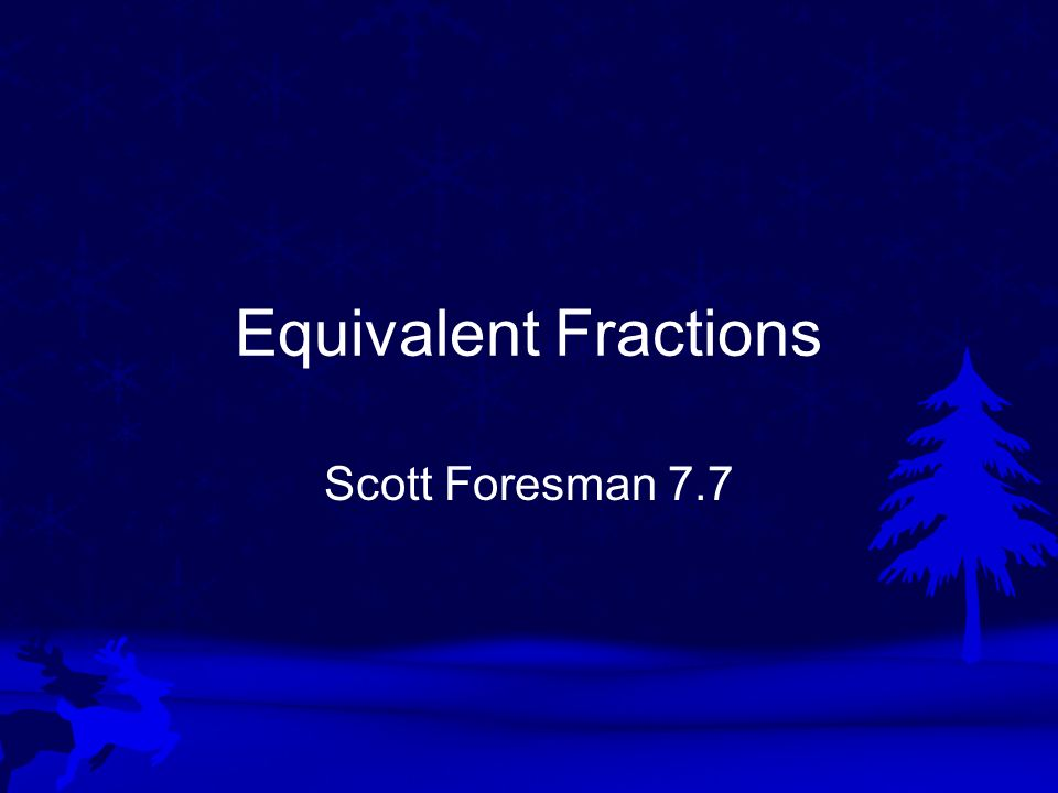 Equivalent Fractions Scott Foresman 7.7