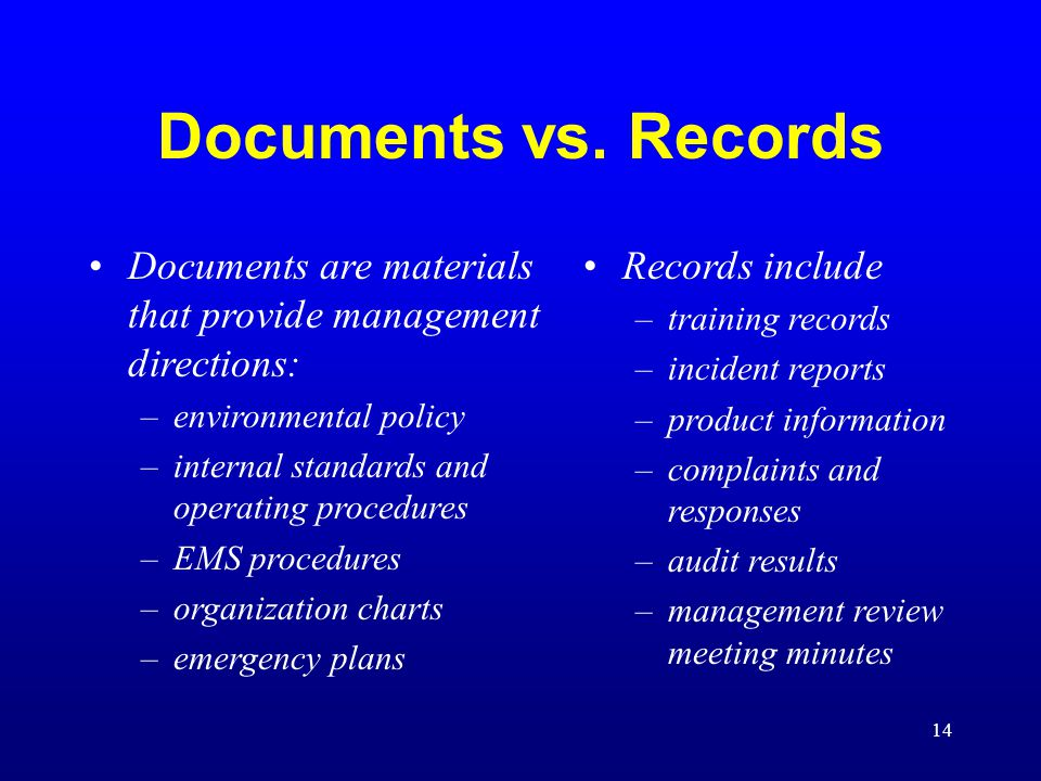 Documents vs. Records Documents are materials that provide management directions: environmental policy.
