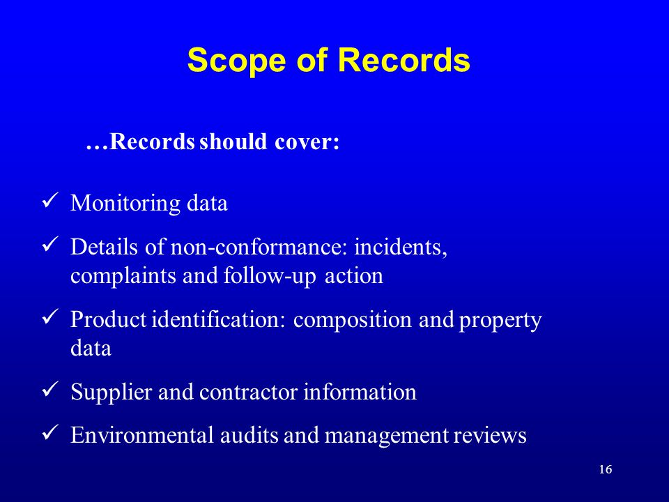 Scope of Records …Records should cover: Monitoring data