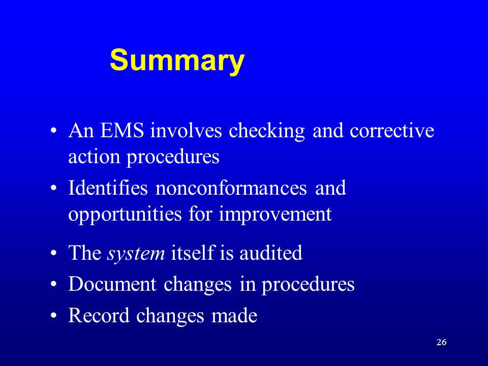 Summary An EMS involves checking and corrective action procedures