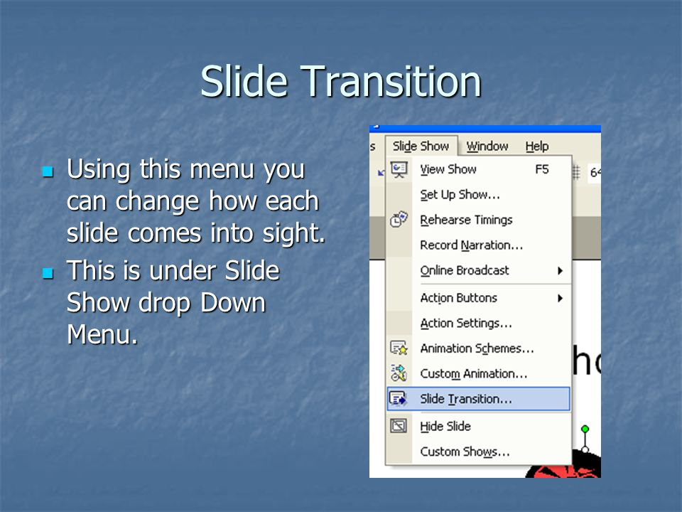 Slide Transition Using this menu you can change how each slide comes into sight.
