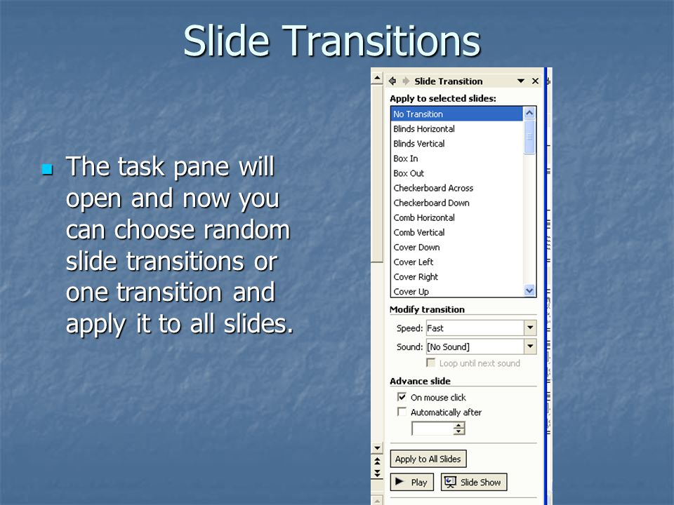 Slide Transitions The task pane will open and now you can choose random slide transitions or one transition and apply it to all slides.