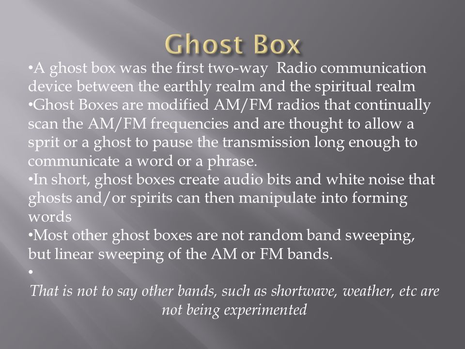 Ghost Box A ghost box was the first two-way Radio communication device between the earthly realm and the spiritual realm.