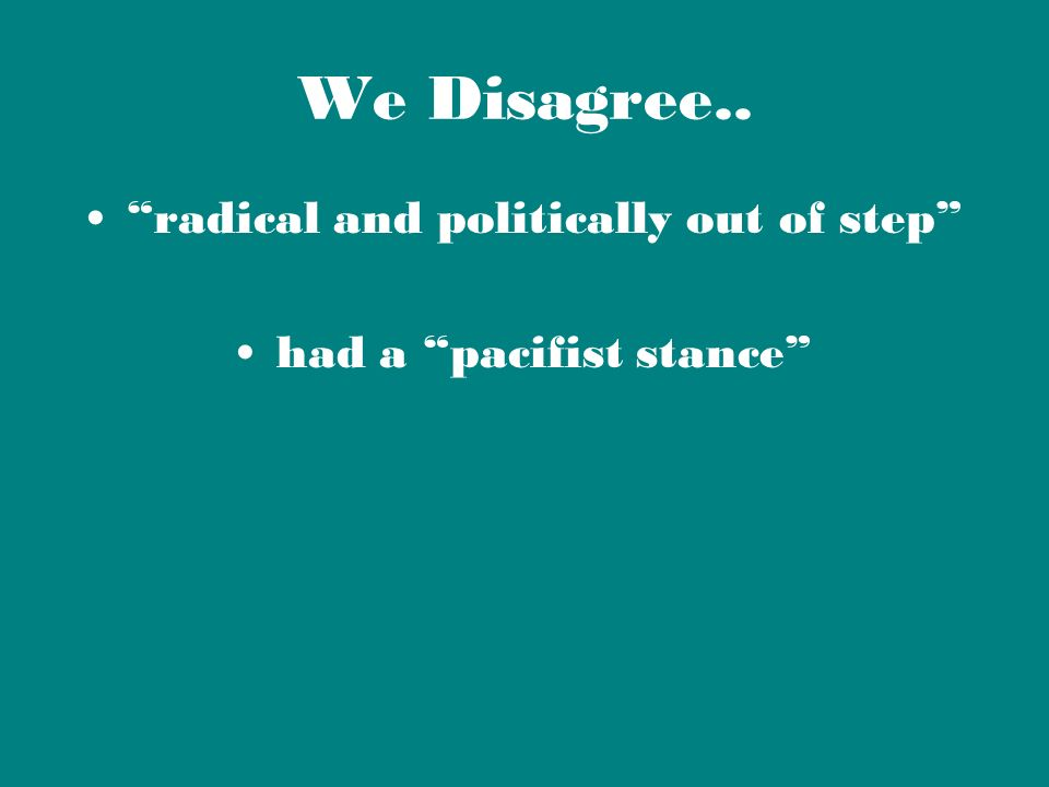 We Disagree.. radical and politically out of step