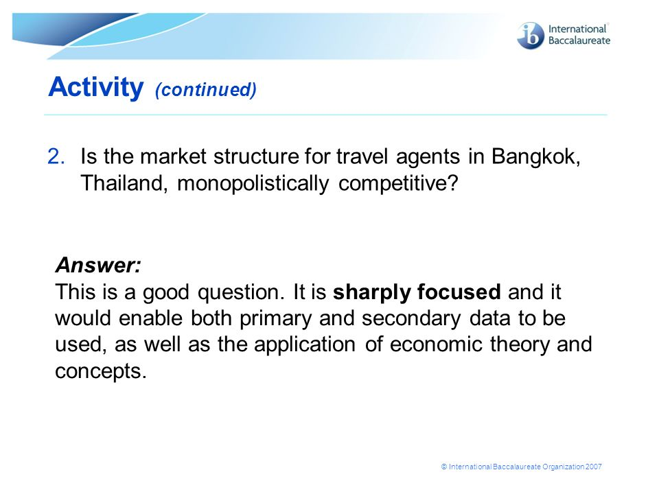 Activity (continued) Is the market structure for travel agents in Bangkok, Thailand, monopolistically competitive
