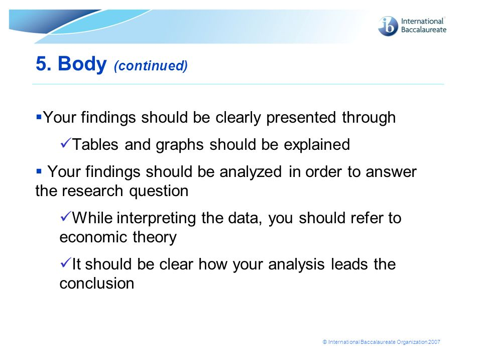5. Body (continued) Your findings should be clearly presented through