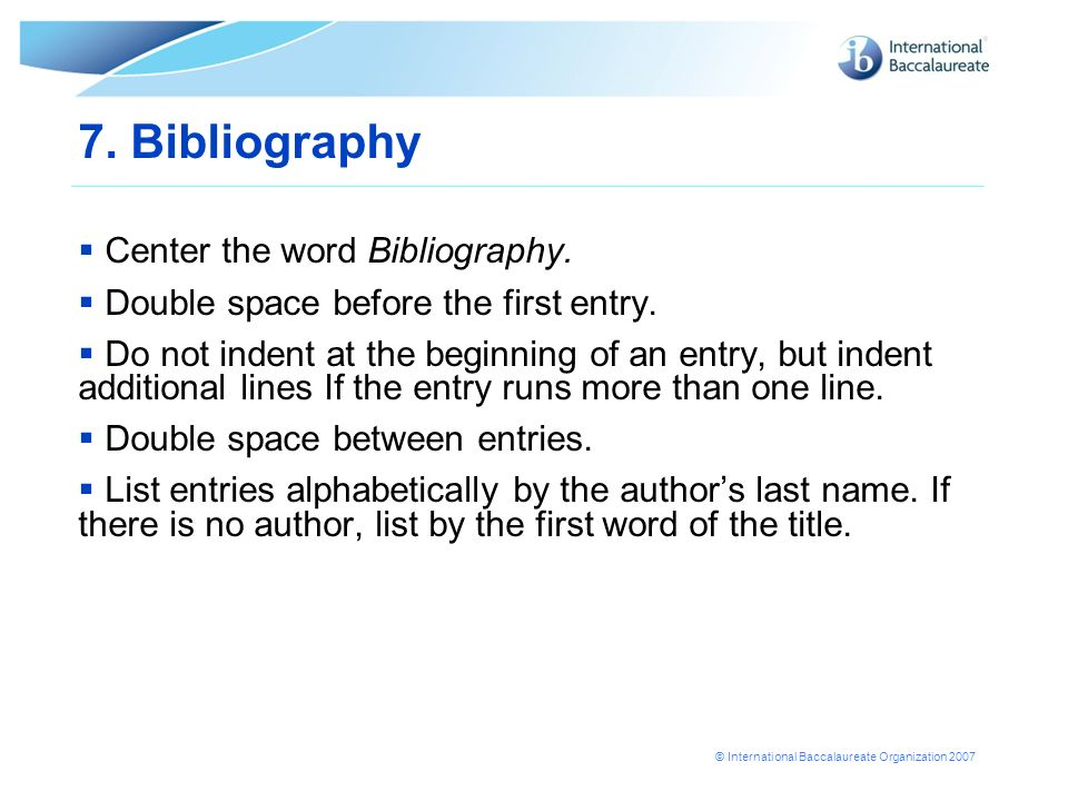 7. Bibliography Center the word Bibliography.