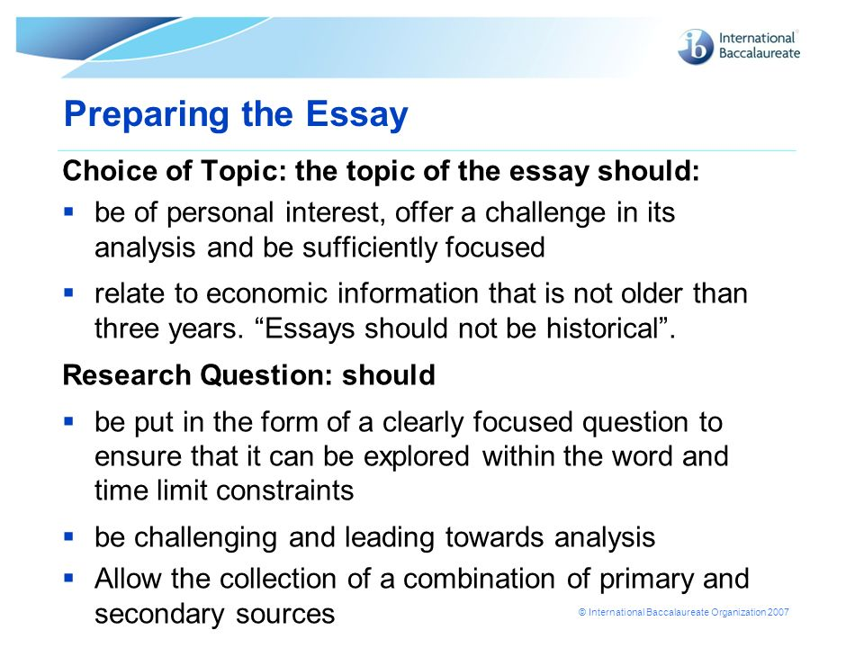 Preparing the Essay Choice of Topic: the topic of the essay should: