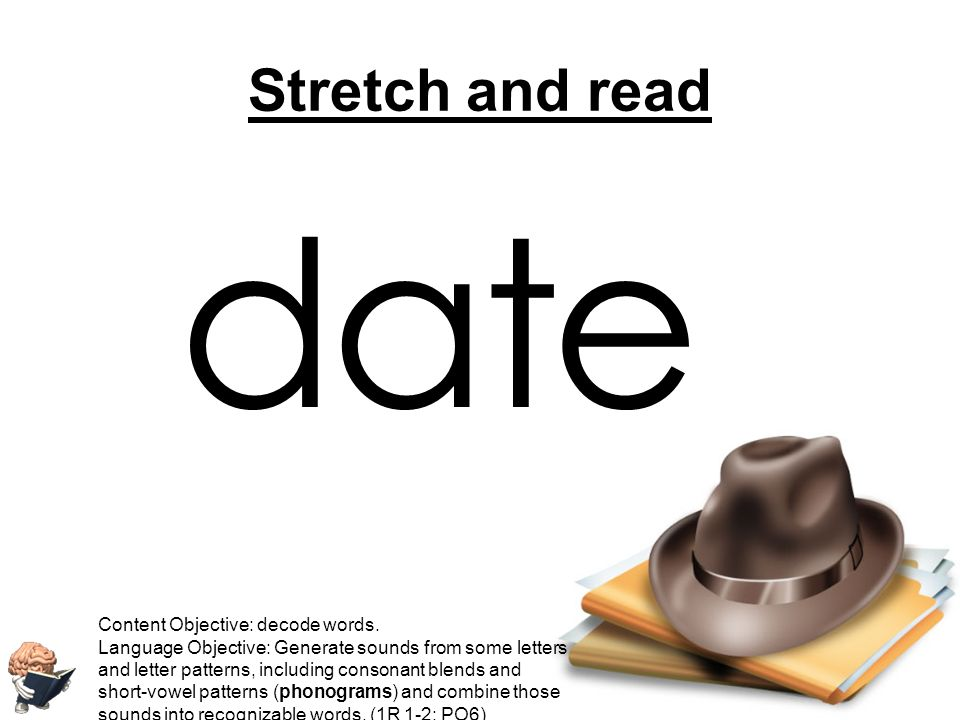 d a e t Stretch and read Content Objective: decode words.