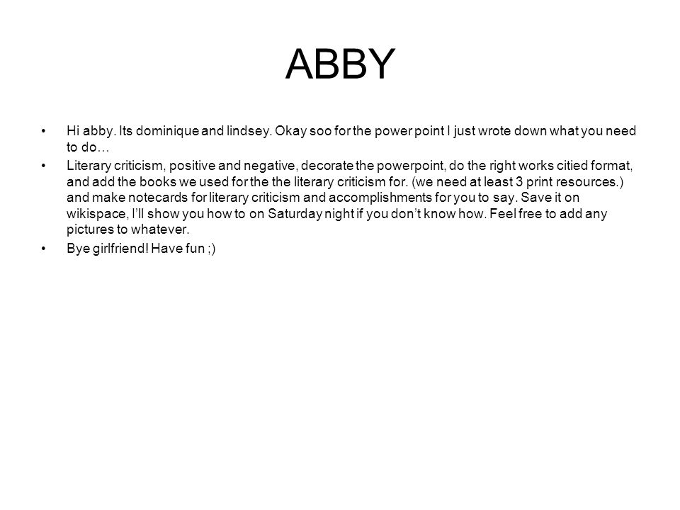 ABBY Hi abby. Its dominique and lindsey. Okay soo for the power point I just wrote down what you need to do…