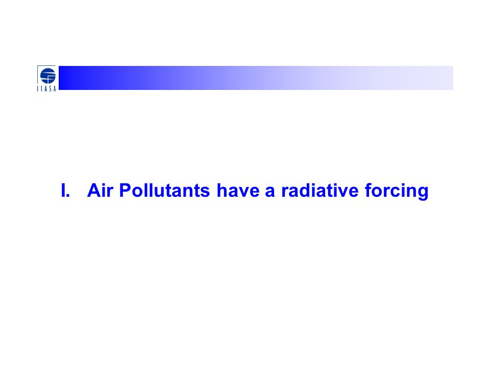 I. Air Pollutants have a radiative forcing