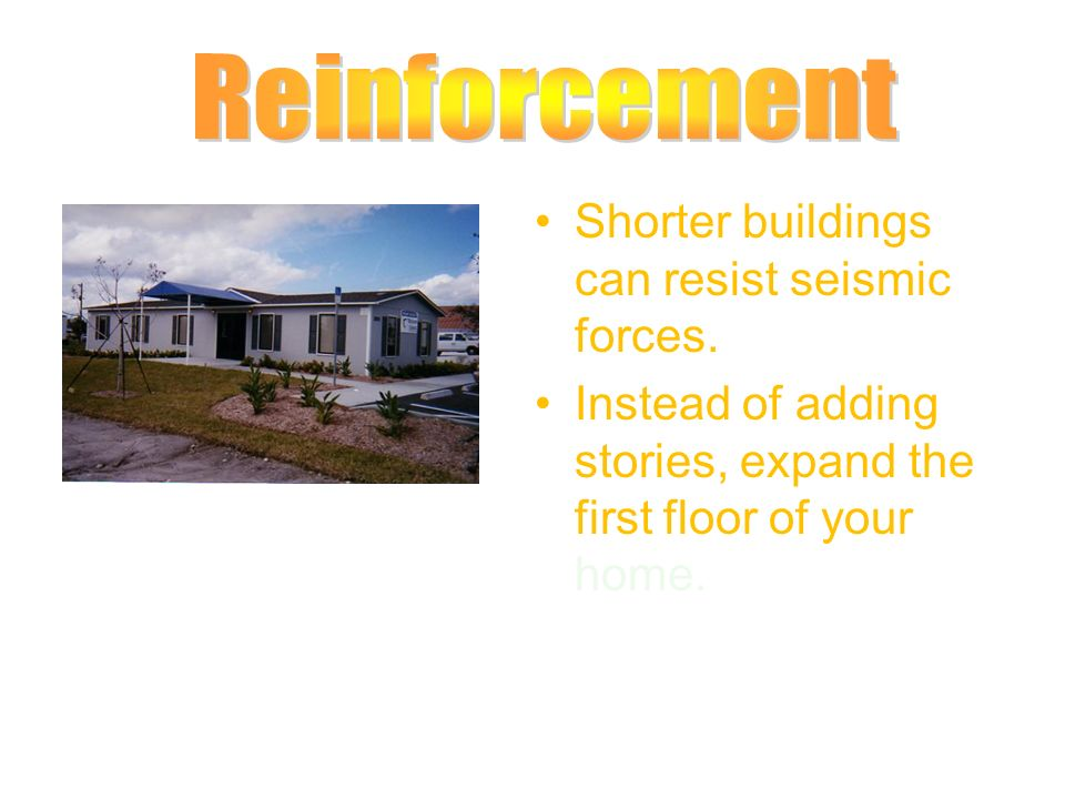 Reinforcement Shorter buildings can resist seismic forces.
