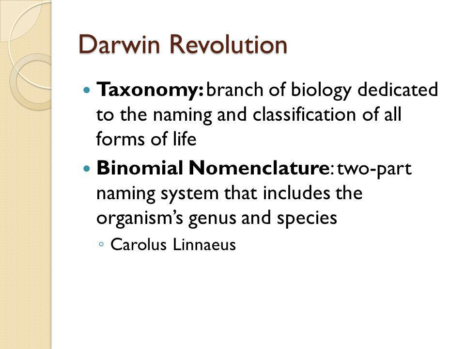 Darwin Revolution Taxonomy: branch of biology dedicated to the naming and classification of all forms of life.