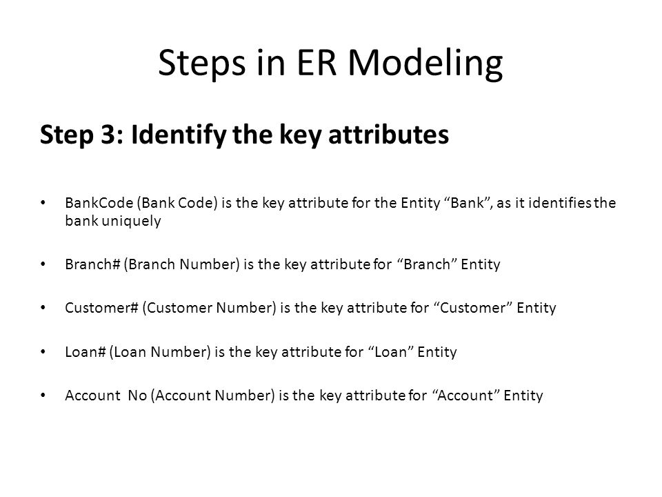 Steps in ER Modeling Step 3: Identify the key attributes