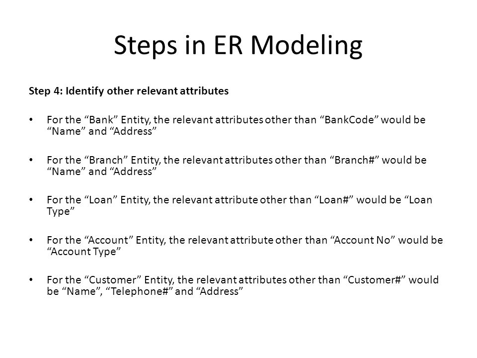 Steps in ER Modeling Step 4: Identify other relevant attributes