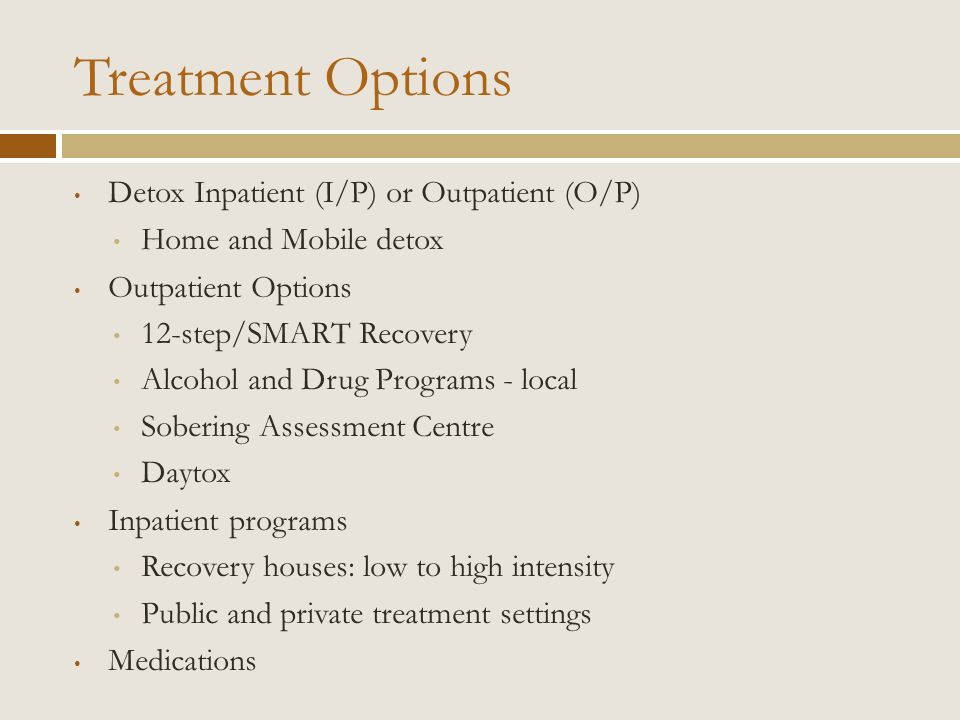 Treatment Options Detox Inpatient (I/P) or Outpatient (O/P)