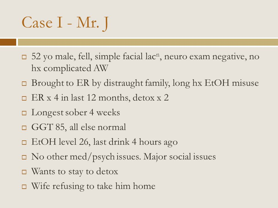 Case I - Mr. J 52 yo male, fell, simple facial lacn, neuro exam negative, no hx complicated AW.