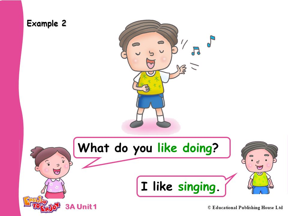 Example 2 What do you like doing I like singing.