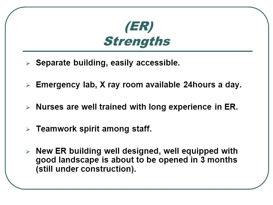 (ER) Strengths Separate building, easily accessible.
