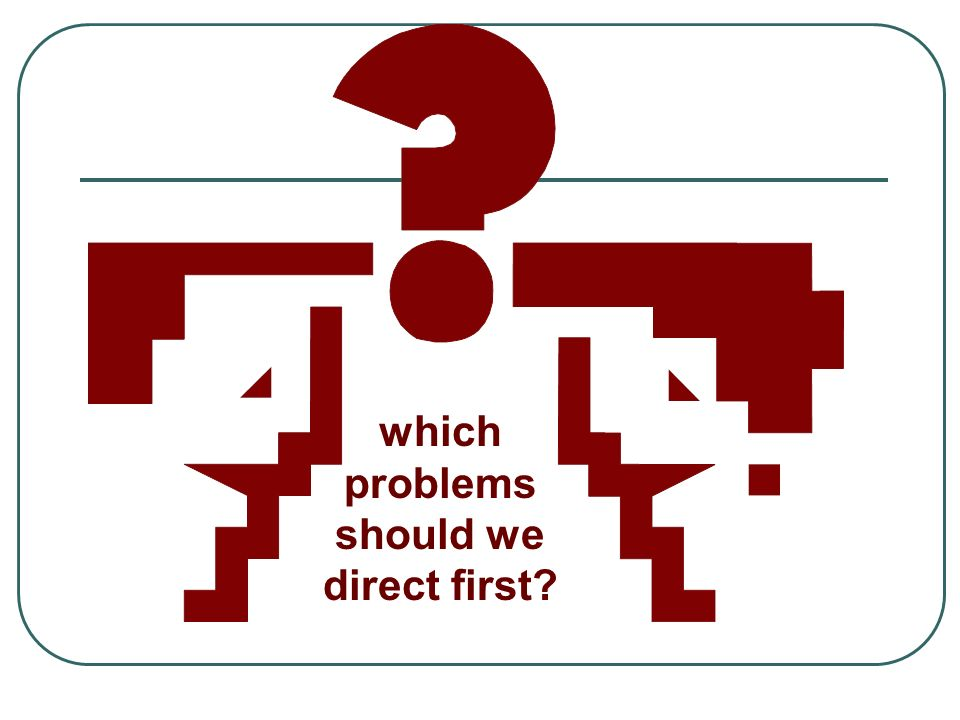 which problems should we direct first