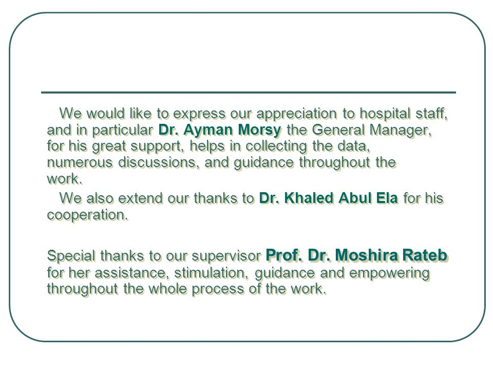 We would like to express our appreciation to hospital staff, and in particular Dr. Ayman Morsy the General Manager, for his great support, helps in collecting the data, numerous discussions, and guidance throughout the work.