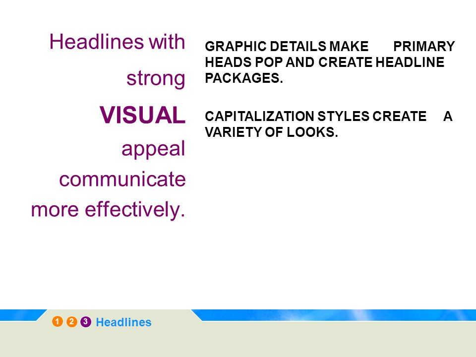 Headlines with strong VISUAL appeal communicate more effectively.