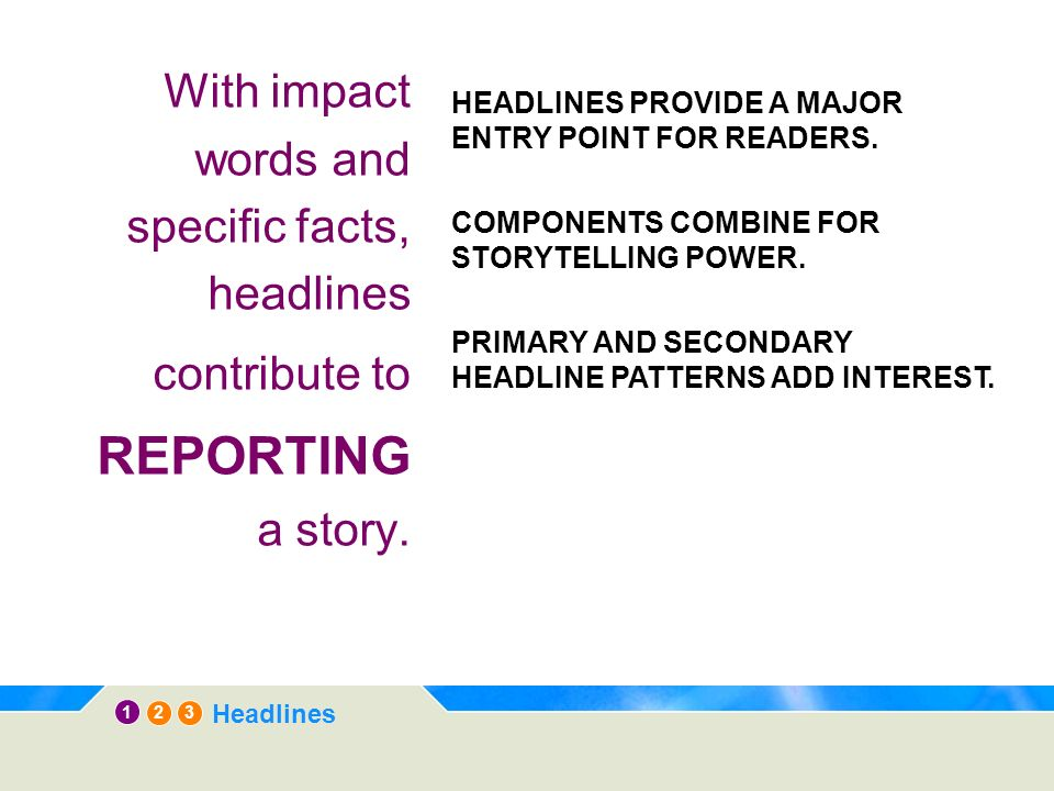 With impact words and specific facts, headlines contribute to REPORTING a story.