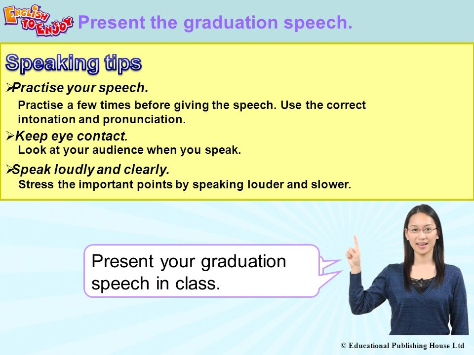 Speaking tips Present the graduation speech.