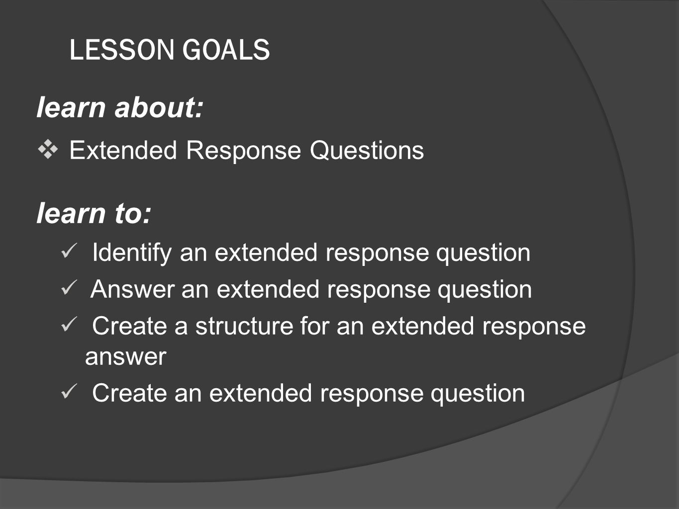 LESSON GOALS learn about: Extended Response Questions learn to: