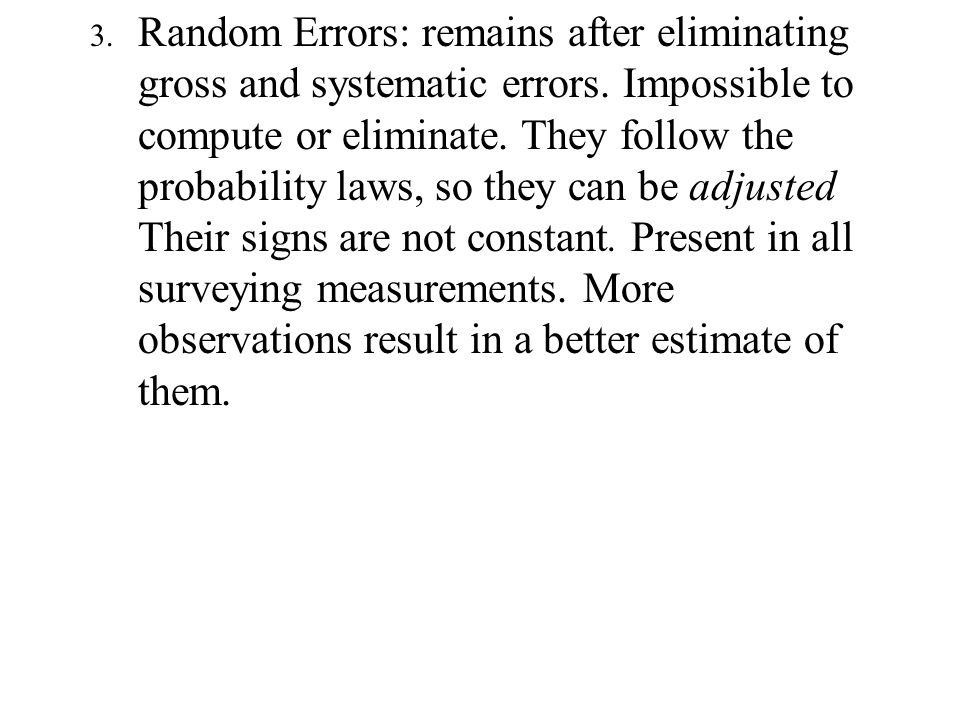 3. Random Errors: remains after eliminating gross and systematic errors.