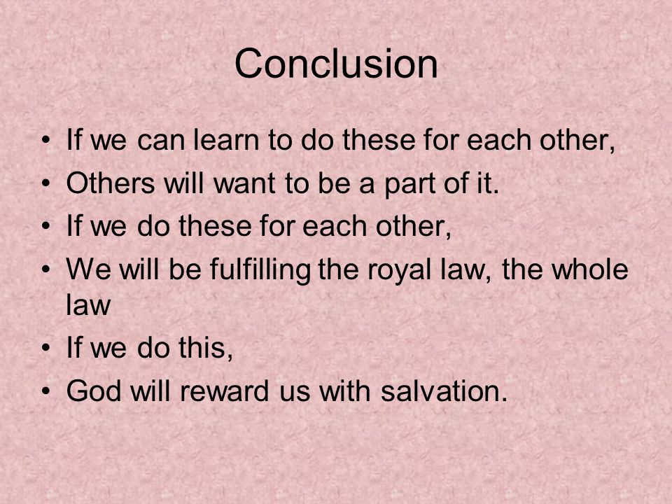 Conclusion If we can learn to do these for each other,