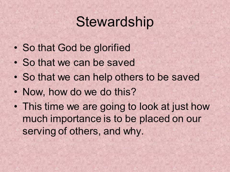 Stewardship So that God be glorified So that we can be saved
