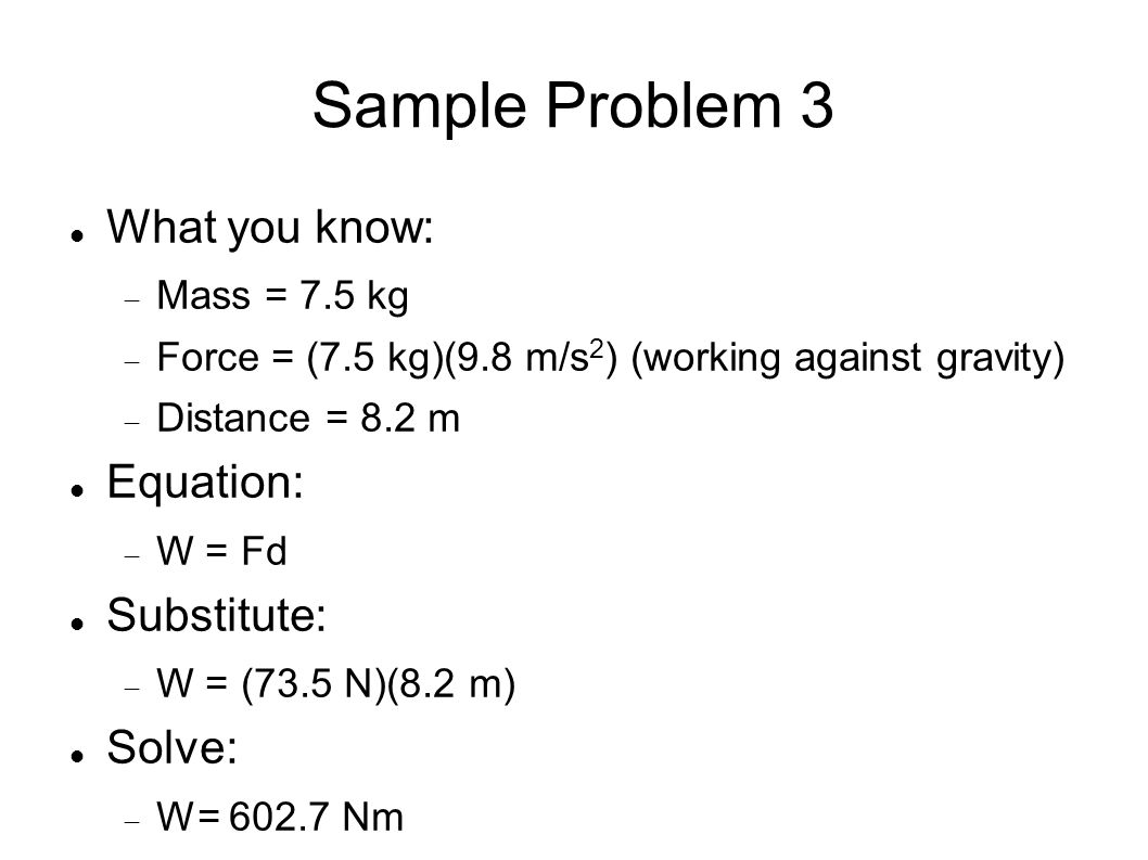 Sample Problem 3 What you know: Equation: Substitute: Solve: