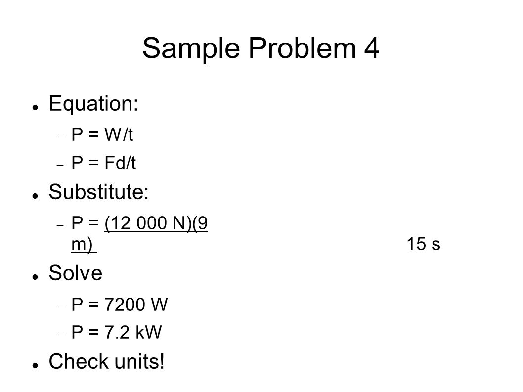 Sample Problem 4 Equation: Substitute: Solve Check units! P = W/t