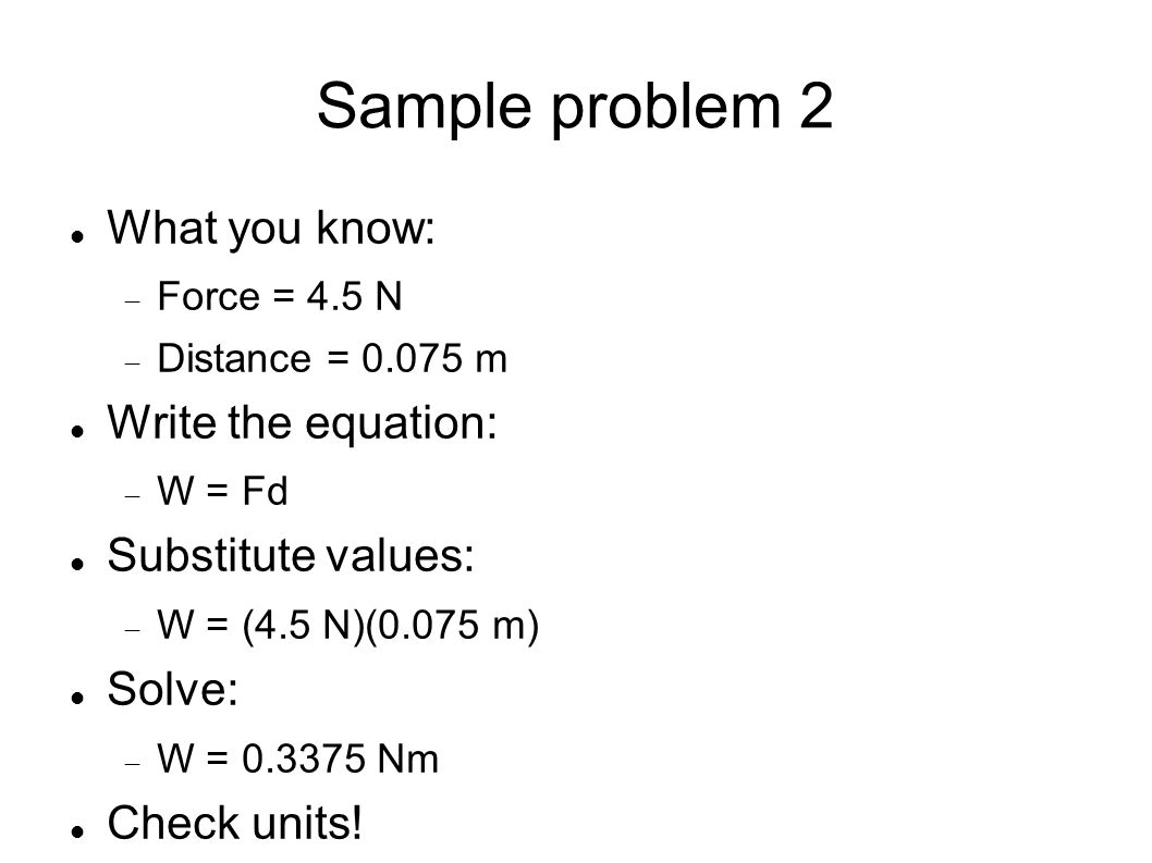 Sample problem 2 What you know: Write the equation: Substitute values: