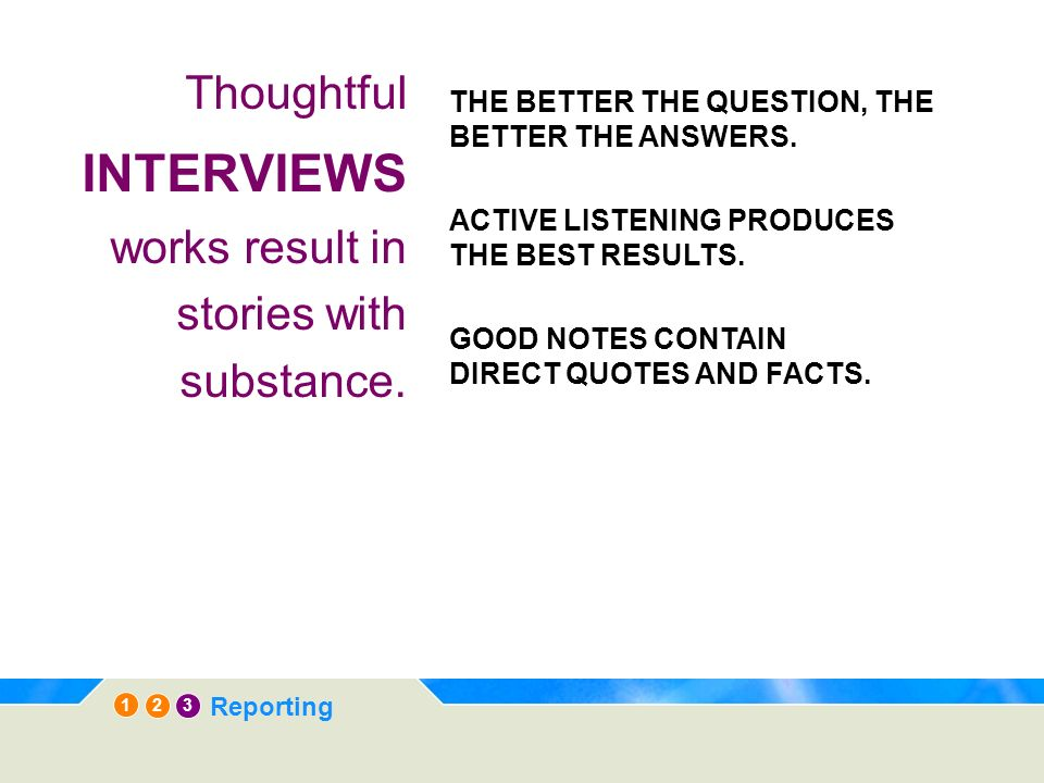 Thoughtful INTERVIEWS works result in stories with substance.